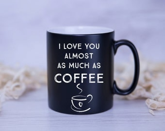 I Love You Almost As Much As...Coffee - VALENTINES GIFT