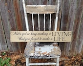 Never Get So Busy Making a Living that you Forget to Make a Life Primitive Distressed Rustic Wooden Sign Straight Edge 5.5x30