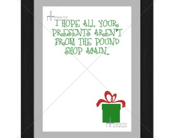 Funny Christmas Print - I Hope All Your Presents Aren't From The Pound Shop Again - Photographic Print
