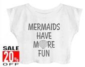 Mermaids Have More Fun shirt workout tops women shirt crop top cropped shirt