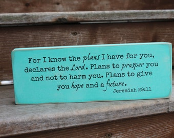 "Jeremiah 29:11, ""For I know the plans I have for you..."""