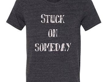 Stuck on Someday Shirts