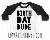 Birthday Dude - Birthday Shirt - Birthday Tee - Birthday Boy