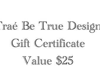 25 Dollar Gift Certificate for Traé Be True Design!