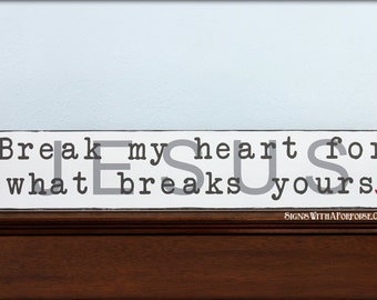 Jesus Break My Heart for What Breaks Yours, Hand Painted Distressed Wood Board Sign, Word Art Typography Shelf Sitter Wall Hanging Hymn