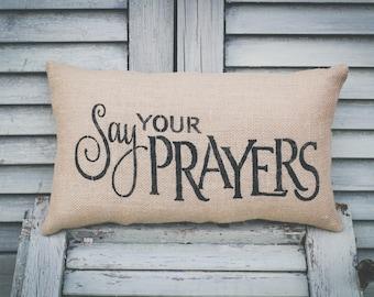 Say Your Prayers Pillow Home Decor Pillow Decorative Pillow Pray Pillow Faith Pillow 14x9 accent pillow