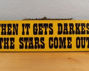 When It Gets Darkest, The Stars Come Out - Wooden Sign - Inspirational Sign - Hand Painted Sign