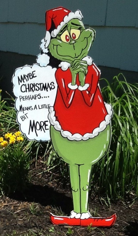 Grinch Christmas Yard Art...Christmas Perhaps Means A Little