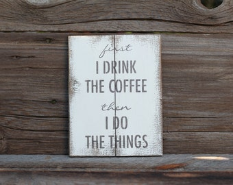 First I drink the coffee then I do the things -  reclaimed wood sign