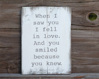 When I saw you I fell in love. And you smiled because you knew -  reclaimed wood sign