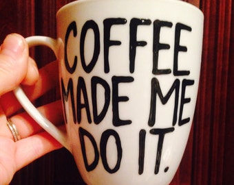 Coffee made me do it- coffee mug- i love coffeem- funny gift - gift for co-worker - birthday gift