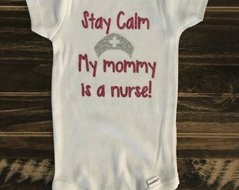Stay Calm, My mommy is a Nurse themed Onesie, creeper, bodysuit | glitter | sparkle |personalized gift | First Responder