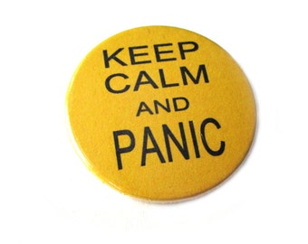 Keep calm and panic,  magnet, pinback button, bottle opener or compact mirror