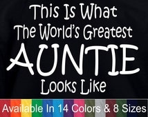 Worlds Greatest AUNTIE Mothers Day Birthday Christmas  Baby Shower New Aunt  Gift  Funny T Shirt (Also Available in a Crewneck Sweatshirt)