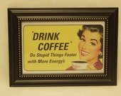 DRINK COFFEE ...Do Stupid Things Faster with More Energy...  Framed Conversation Art
