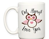 SALE: I'll / Owl Always Love You, Valentine's Day Gift, Anniversary Gift, Wedding Gift, Gift For Spouse, Typography 15 oz Coffee Mug Cup
