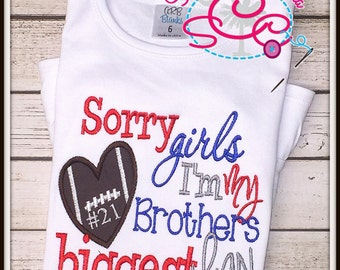 Football Sister Shirt/Bodysuit--Sorry Girls I'm my Brother's Biggest Fan