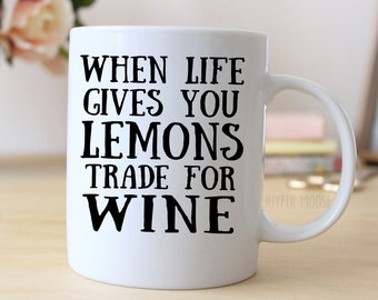 Funny Wine Mug - Funny Wine Gift When Life Gives You Lemons Trade for Wine - Wine Saying Coffee Mug