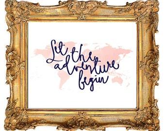 Let the adventure begin Print- 8x10 Instant Digital Download