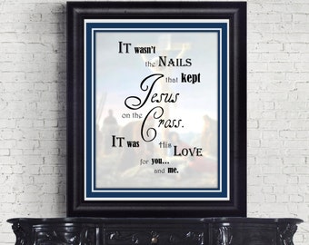 Christian art print wall decor 8x10 INSTANT DOWNLOAD Jesus cross digital It wasn't the nails gift pastor minister worship leader priest