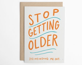 Funny Birthday Card - Stop Getting Older, Birthday Card for Him, Birthday Card, Birthday Card for Friend, Card for Sibling/C-291