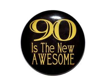 90 year old 90 is the new awesome 90th birthday party 90 year old party button 2 1/4 inch pin-back button