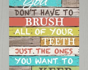 """You Don't Have To Brush All Of Your Teeth Just The Ones You Want To Keep Bathroom Decor Framed Picture 13x16"""""""
