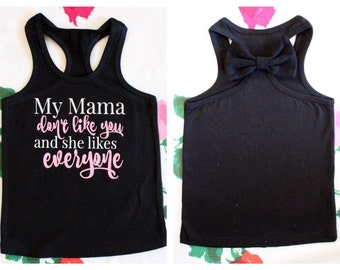My Mama Dont Like You and She Likes Everyone Bow Tanktop for kids