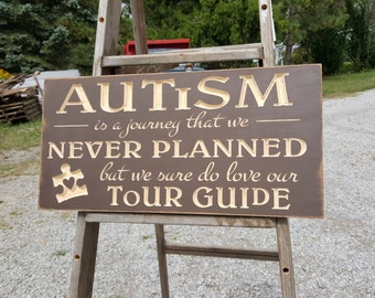 "Custom Carved Wooden Sign - ""Autism, Is a Journey That We Never Planned, But We Sure Do Love Our Tour Guide"""