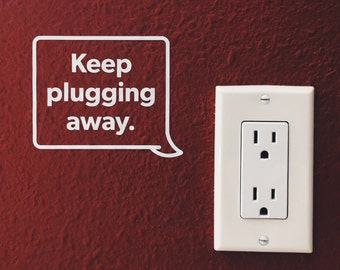 Keep plugging away. Vinyl Wall Decal