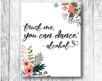 Printable Wedding Signs / Trust Me, You Can Dance - Alcohol - Digital DIY - Print at Home - Wedding Reception Sign -  Bar Sign - 8x10