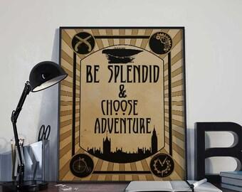 Steampunk Art Print Poster - Be Splendid & Choose Adventure - PRINTABLE 8x10 inches Wall Decor, Inspirational Print, Home Decor, Gift