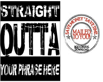 Straight OUTTA (Your Phrase)  Iron on Transfer Personalized