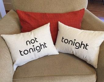 Tonight - Not Tonight Pillow 12x16