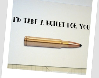 Card 'I'd Take A Bullet For You...'