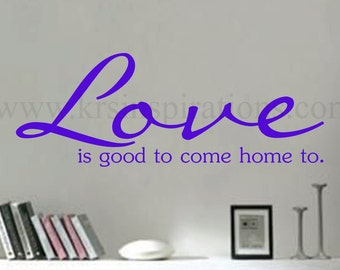 Love is Good to come Home to wall decal