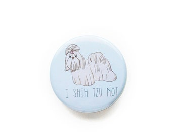 I Shih Tzu Not Button-Shih Tzu-Dog Buttons-Button Badges-Button Pins-Cute Buttons-Cute Pins-Button Pins-Dog Pins-Dog Badges-Buttons-Badges