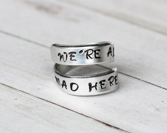 Alice in Wonderland We're All Mad Here Wrap Ring - A Hand Stamped inspired jewelry quote l Alice in Wonderland Jewelry
