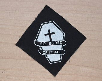 So Bored Of It All - Hand Screen Printed Patch