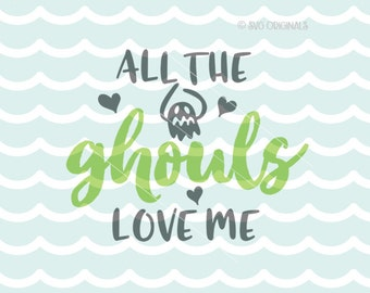 All The Ghouls Love Me SVG Cut File Cricut Explore & more. All The Ghouls Ghost Love Me Halloween Baby Child Shirt SVG