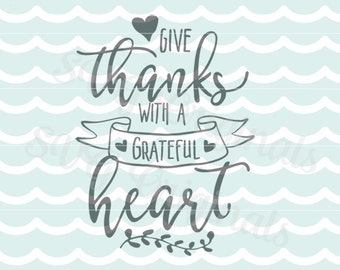 Give thanks with a grateful heart SVG vector art. Happy Thanksgiving Cricut Explore and more! Thanksgiving Fall Harvest Autumn