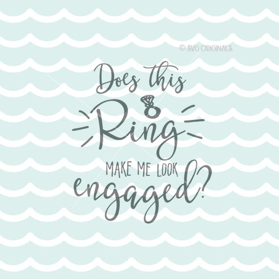 Does This Ring Make Me Look Engaged SVG Cricut Explore And