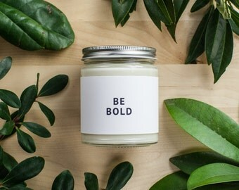 Hand Poured Scented All Natural Encouraging and Affirmation Soy Wax Candle 7.5oz - BE BOLD