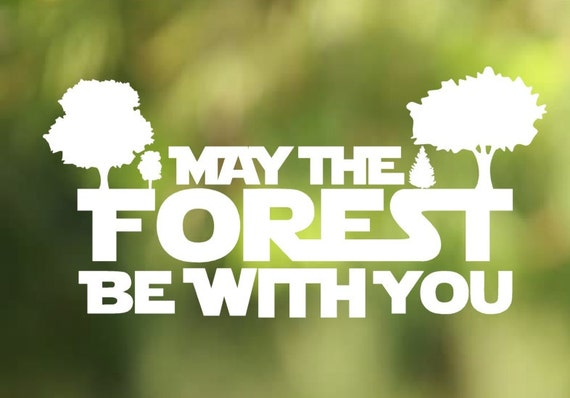 May the Forest Be With You Vinyl decal  - Car Decal - Car Sticker - Laptop Decal - Laptop Sticker