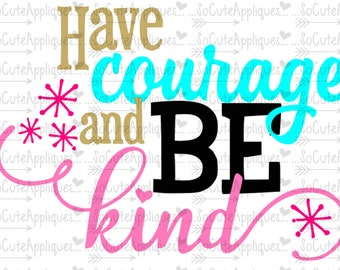 SVG, DXF, EPS Cut file, Have Courage and Be Kind cut file socuteappliques, silhouette cut file, cameo file, scrapbook file, SvG Sayings