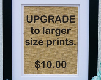 Upgrade to larger size print. 10x13 or 11x14