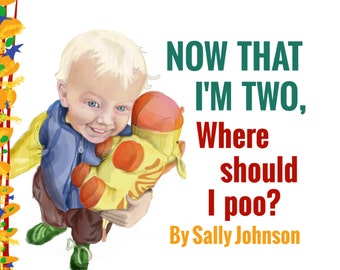 Now that I'm two, Where should I poo? - Illustrated children 's book