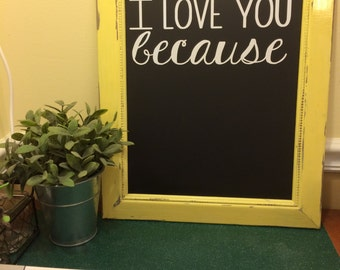 """Distressed framed """"I love you because"""" chalkboard or dry erase & wipe clean!  Colors are customizable to match your decor!"""