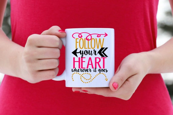 Follow Your Heart Wherever It Goes | Message Mugs | 11 oz.