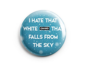 I Hate that White S**t that Falls From the Sky, Pinback Button, Pin, Button, Badge, Mature, Funny Pin, Humor, Winter